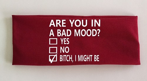 Are You In A Bad Mood?  Yes.  No.  Bitch, I Might Be.  Headband