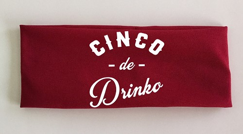 Cinco de Drinko.  Headband