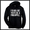 If You Were A Fruit, You'd Be A Fineapple.  Hoodie