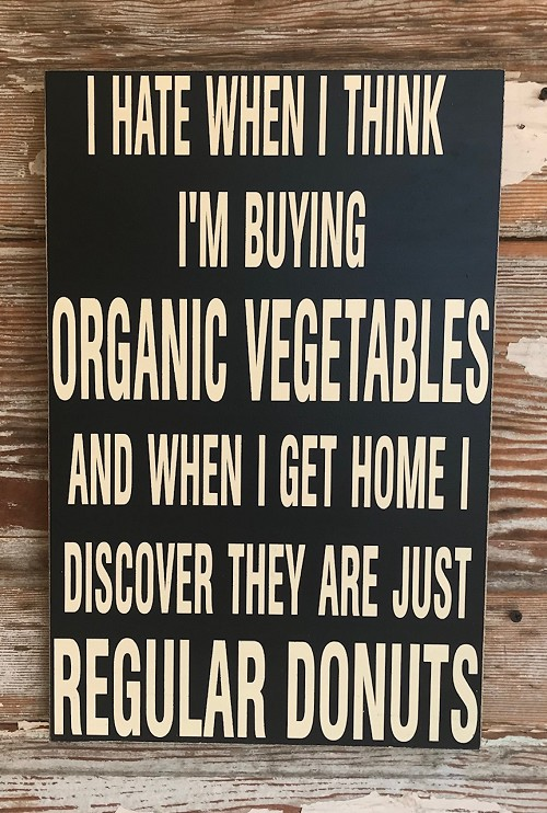 I Hate When I Think I'm Buying Organic Vegetables And When I Get Home I Discover They Are Just Regular Donuts.  Wood Sign
