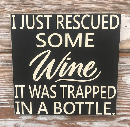 I Just Rescued Some Wine.  It Was Trapped In A Bottle.  Wood Sign