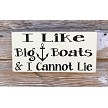 I Like Big Boats & I Cannot Lie.  Wood Sign