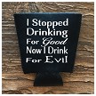 I Stopped Drinking For Good.  Now I Drink For Evil.  Pint Glass Cooler