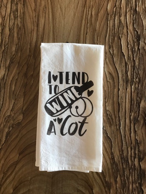 I Tend To Wine A Lot.  Flour Sack Tea Towel