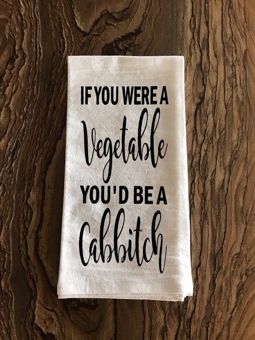 If You Were A Vegetable, You'd Be A Cabbitch.  Flour Sack Tea Towel