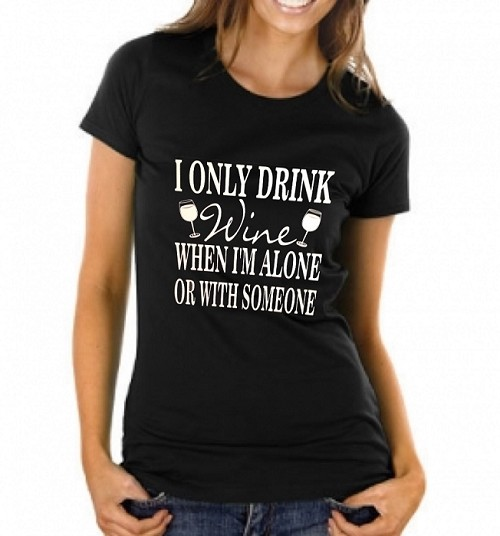I Only Drink Wine When I'm Alone Or With Someone.  Ladies T-Shirt