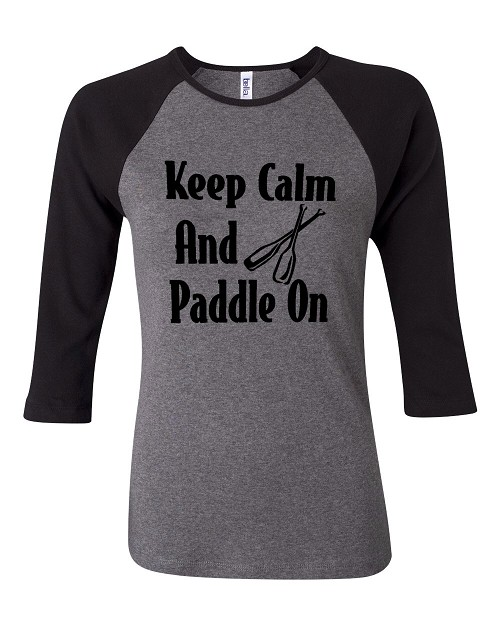 Keep Calm And Paddle On.  Bella Brand Three Quarter Sleeve Tee