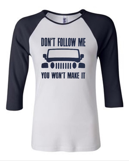 Don't Follow Me.  You Won't Make It.  Bella Brand Three Quarter Sleeve Tee