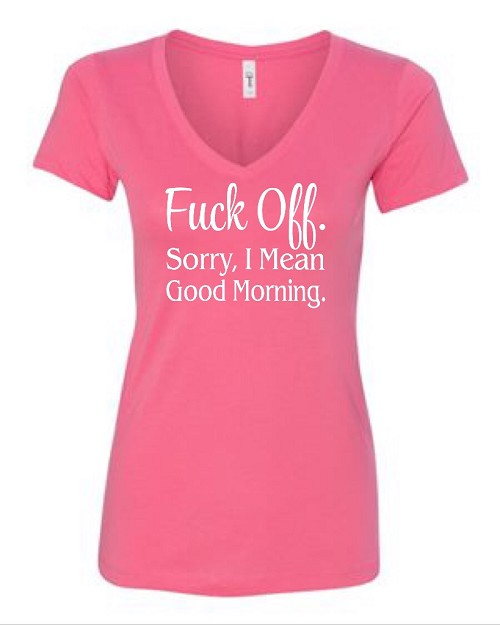 Fuck Off.  Sorry, I Mean Good Morning.  Ladies Fit V-Neck T-Shirt