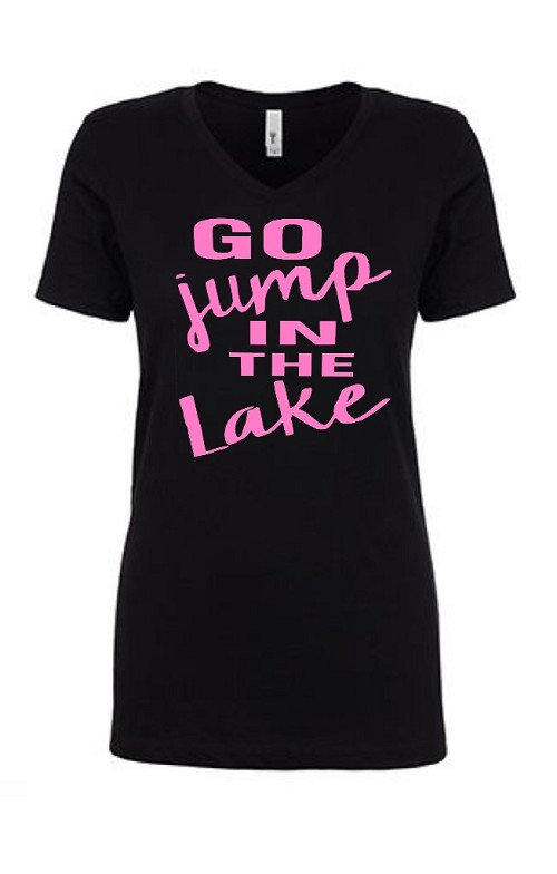 Go Jump In The Lake.  Ladies Fit V-Neck T-Shirt