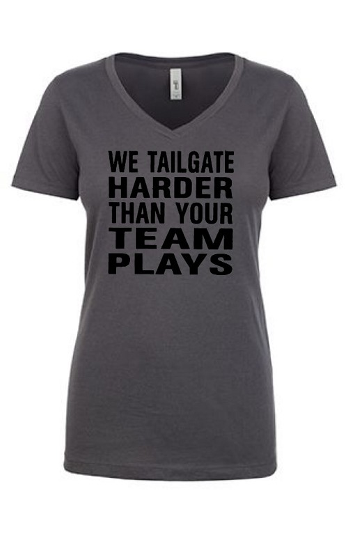 We Tailgate Harder Than Your Team Plays.  Ladies Fit V-Neck T-Shirt
