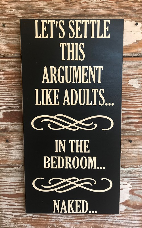 Let's Settle This Argument Like Adults.  In The Bedroom...  Naked...  Wood Sign