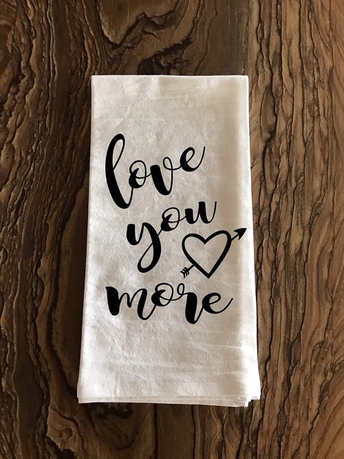 Love You More.  Flour Sack Tea Towel