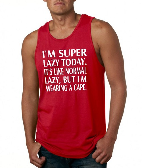 I'm Super Lazy Today.  It's Like Normal Lazy, But I'm Wearing A Cape.  Men's Tank Top
