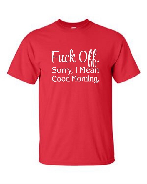 Fuck Off.  Sorry, I Mean Good Morning.  Men's Universal Fit T-Shirt