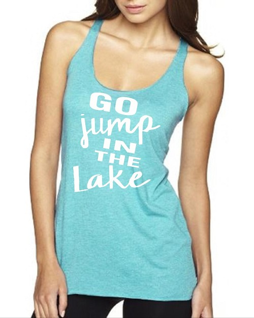 Go Jump In The Lake.  Ladies Racer Back Tank Top
