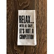 Relax...  We're All Crazy...  It's Not A Competition.  Flour Sack Tea Towel