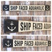 Ship Faced Aquaholic.  Rustic 4 Foot Long Wood Sign