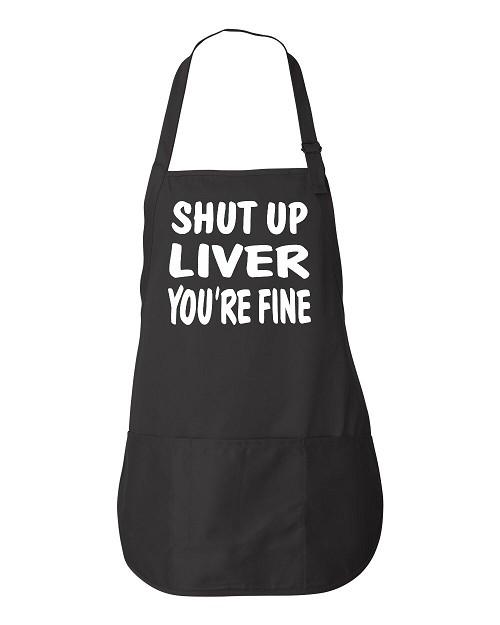 Shut Up Liver You're Fine.  Apron