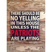 There Should Be No Yelling In This House Unless The Patriots Are Playing.  Wood Sign