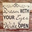 Dream With Your Eyes Wide Open.  Wood Sign