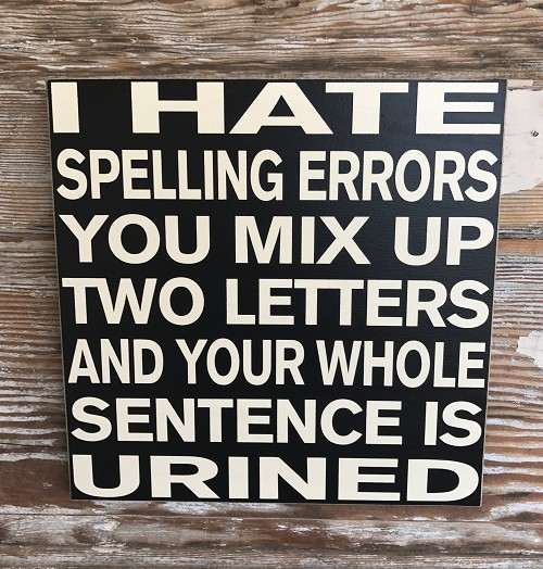 I Hate Spelling Errors.  You Mix Up Two Letters And Your Whole Sentence Is Urined.  Wood Sign