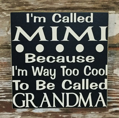 I'm Called MIMI Because I'm Way Too Cool To Be Called Grandma  Wood Sign
