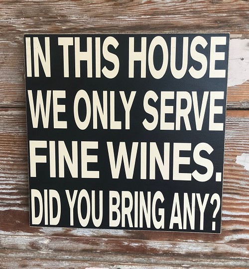 In This House We Only Serve Fine Wines.  Did You Bring Any?  Wood Sign