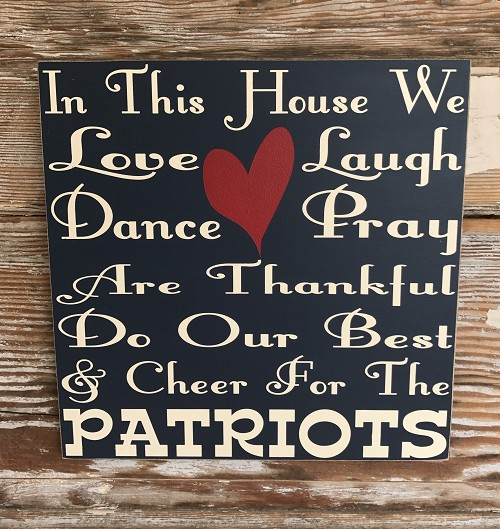 In This House We Love, Laugh, Dance, Pray, Are Thankful, Do Our Best & Cheer For The Patriots.  Wood Sign