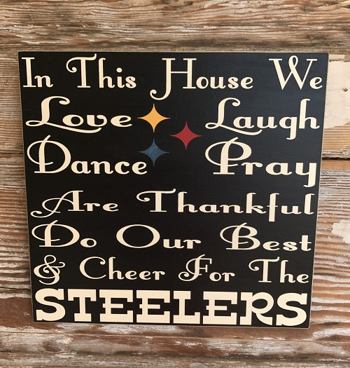 In This House We Love, Laugh, Dance, Pray, Are Thankful, Do Our Best & Cheer For The Steelers.  Wood Sign