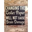 Changing The Toilet Paper Will NOT Cause Brain Damage.  Wood Sign