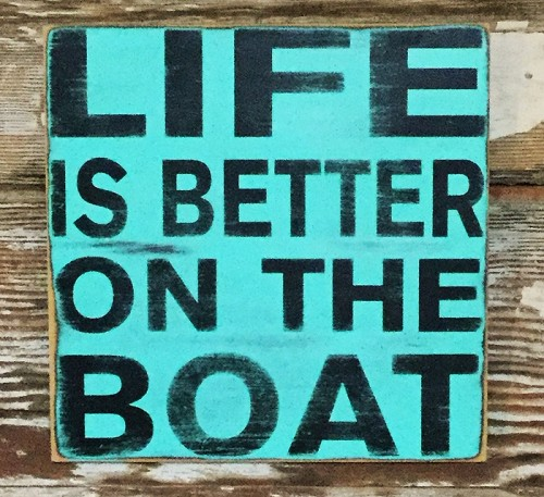 Life Is Better On The Boat.  Wood Sign