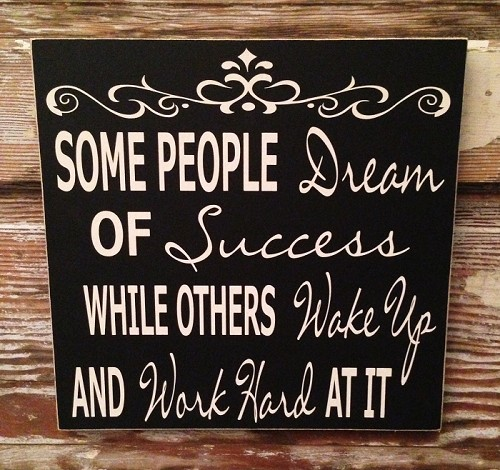 Some People Dream Of Success While Others Wake Up And Work Hard At It.  Wood Sign