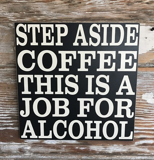 Step Aside Coffee This Is A Job For Alcohol.   Wood Sign