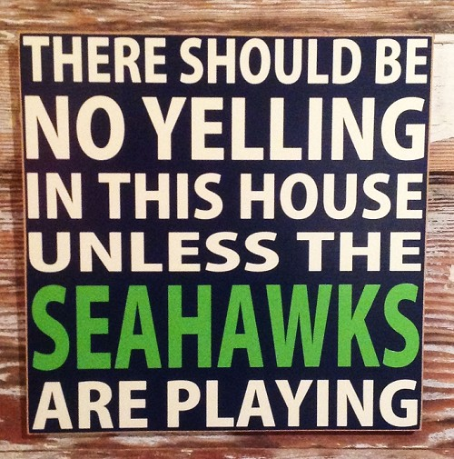 There Should Be No Yelling In This House Unless The Seahawks Are Playing.  Wood Sign
