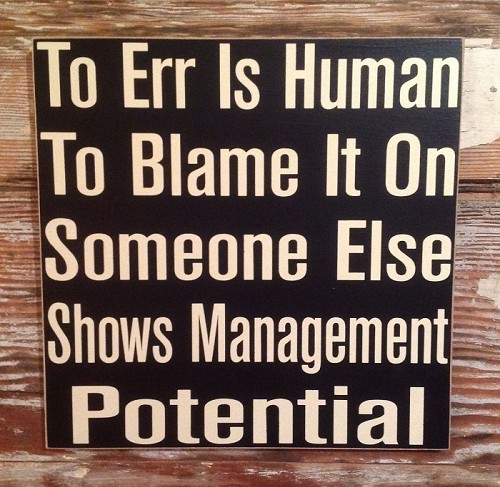 To Err Is Human.  To Blame It On Someone Else Shows Management Potential.  Wood Sign