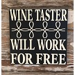 Wine Taster.  Will Work For Free.  Wood Sign