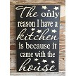 The Only Reason I Have A Kitchen Is Because It Came With The House. (Star Pattern) Wood Sign
