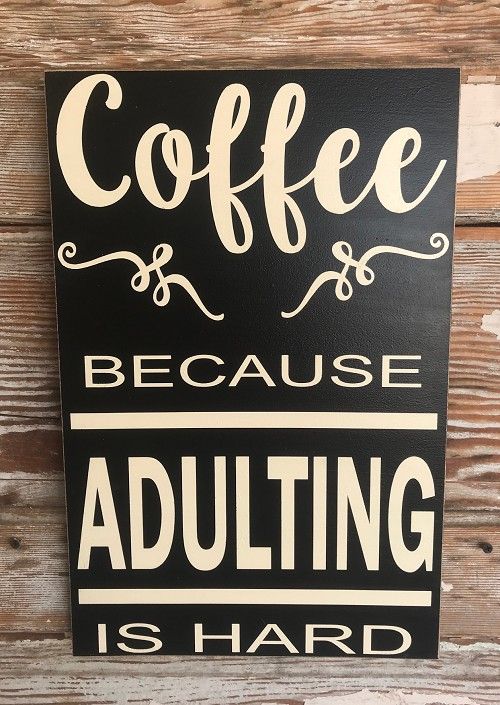 Coffee Because Adulting Is Hard.  Wood Sign