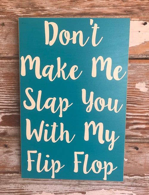 Don't Make Me Slap You With My Flip Flop.  Wood Sign