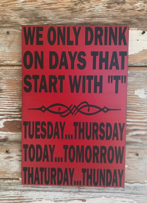 "We Only Drink On Days That Start With ""T"".  Tuesday...Thursday.  Today...Tomorrow.  Thaturday...Thunday.  Wood Sign"
