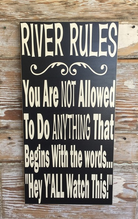"River Rules:  You Are NOT Allowed To Do ANYTHING That Begins With The Words... ""Hey Y'All Watch This!""  Wood Sign"
