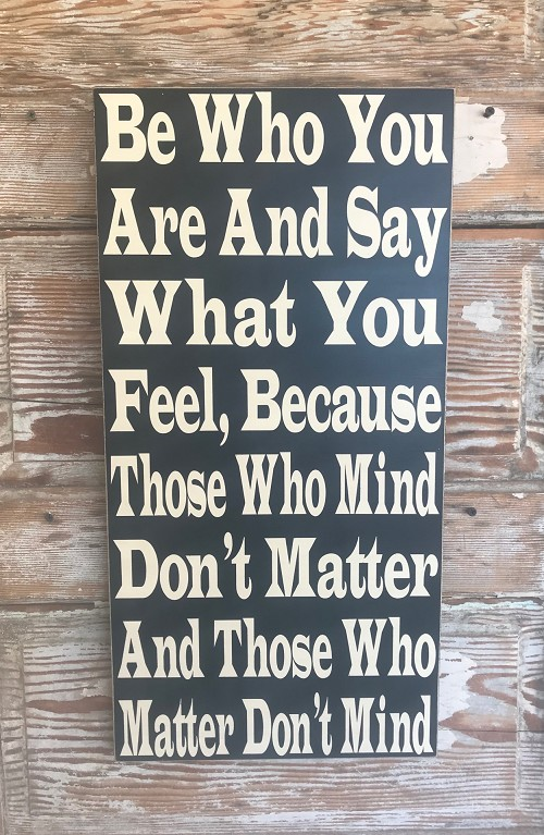 Be Who You Are And Say What You Feel, Because Those Who Mind Don't Matter And Those Who Matter Don't Mind.   Wood Sign