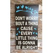 Don't Worry Bout A Thing Because Every Little Thing Is Going To Be Alright.  Wood Sign