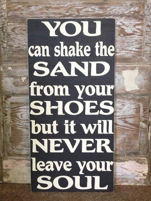 You Can Shake The Sand From Your Shoes But It Will Never Leave Your Soul.  Wood Sign