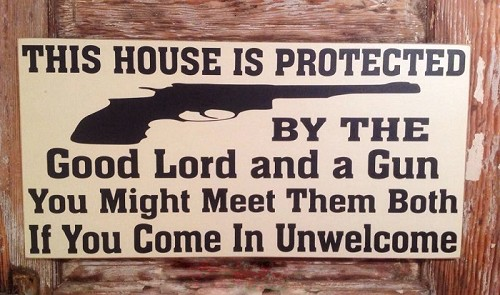 This House Is Protected By The Good Lord And A Gun.  You Might Meet Them Both If You Come In Unwelcome.  Wood Sign
