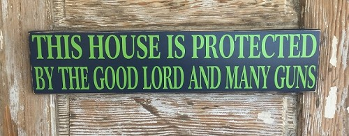 This House Is Protected By The Good Lord And Many Guns.  Wood Sign