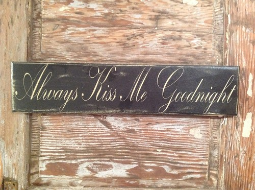 Always Kiss Me Goodnight.  Wood Sign