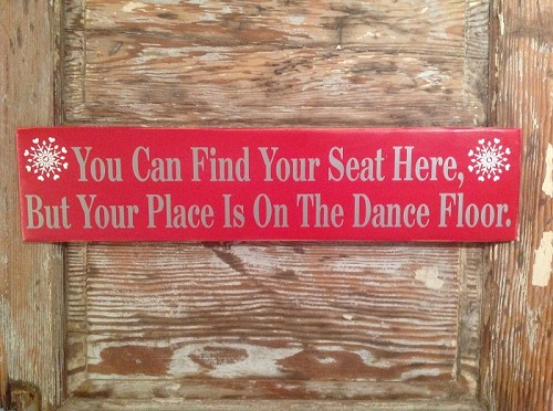 You Can Find Your Seat Here, But Your Place Is On The Dance Floor.  Wedding Wood Sign