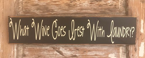 What Wine Goes Best With Laundry?  Wood Sign